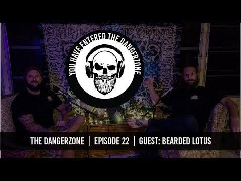 The Dangerzone: Episode 22 - Bearded Lotus