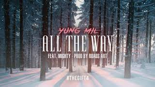 Yung Mil - All The Way ft Mighty #TheGift4