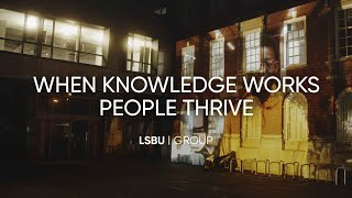 LSBU Group: When Knowledge Works People Thrive