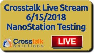 Crosstalk Live Stream - 6/15/2018 - NanoStation AC Testing