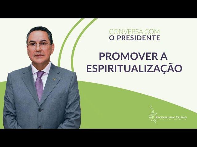 Promover a espiritualização - Conversa com o Presidente