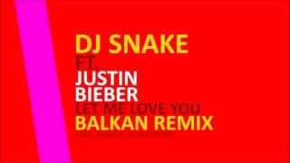 Dj Snake Ft. Justin Bieber Let Me Love You BALKAN REMIX.mp3