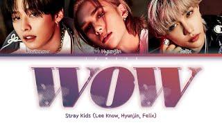 Stray Kids 스트레이 키즈 - Wow Lee Know, Hyunjin, Felix Color Coded Lyrics/Han/Rom/Eng/가사width=