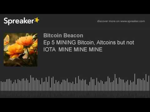 Ep 5 MINING Bitcoin, Altcoins But Not IOTA  MINE MINE MINE (made With Spreaker)