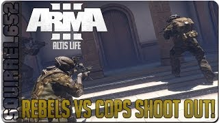 Arma 3 Altis Life - Rebels Vs Cops Shootout!