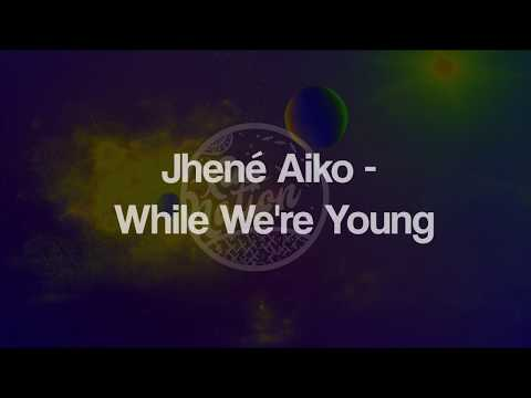 Jhené Aiko - While We're Young (Lyrics) ᴴᴰ