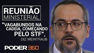 Weintraub: 'por Mim Colocava Esses Vagabundos Na Cadeia, Começando Pelo Stf'