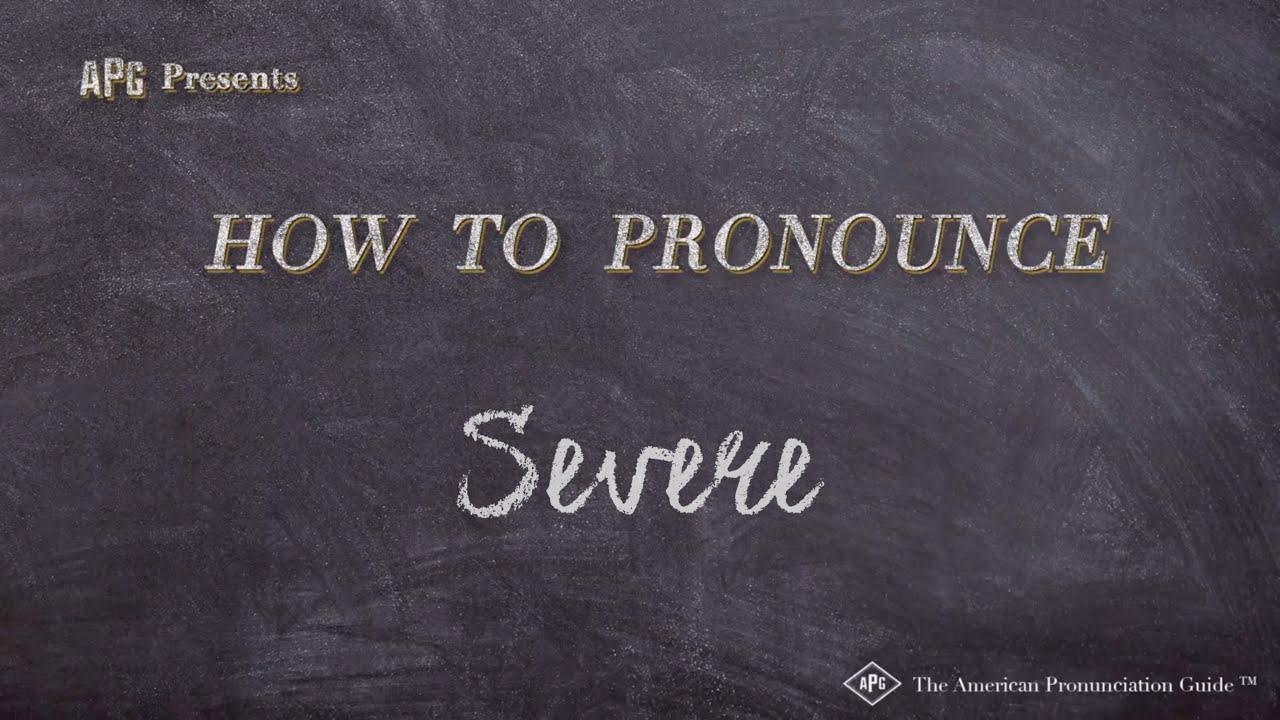 How to Pronounce Severe  Severe Pronunciation