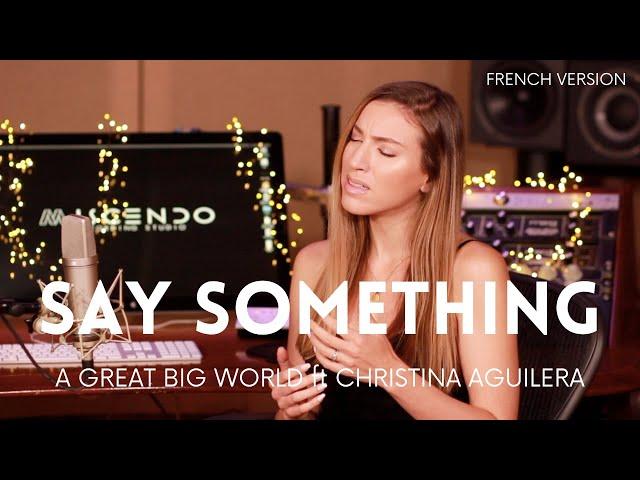 SAY SOMETHING ( FRENCH VERSION ) A GREAT BIG WORLD & CHRISTINA AGUILERA ( SARA'H COVER )