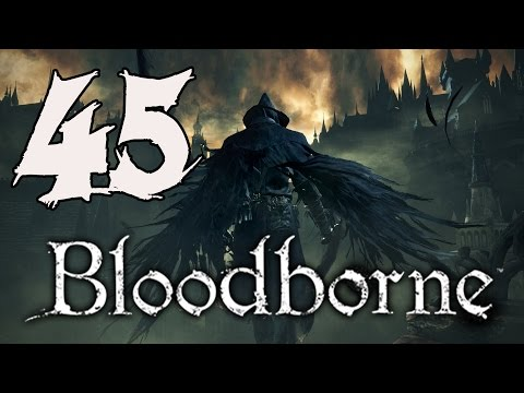 Bloodborne Gameplay Walkthrough - Part 45: Loose Ends