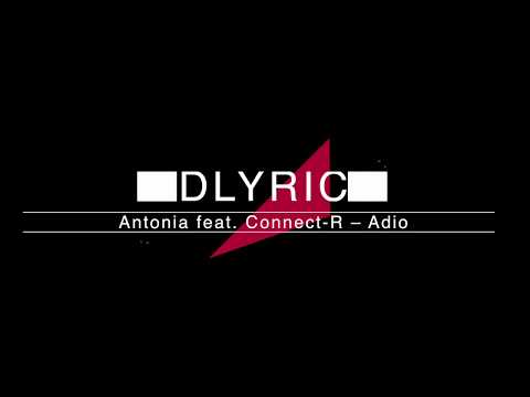 Antonia feat. Connect-R – Adio -HDLYRICS-
