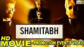 'Shamitabh' Movie (2015) | Amitabh Bachchan, Dhanush, Akshara Haasan | Full Promotion Events Video