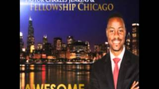 Awesome - Pastor Charles Jenkins & Fellowship Chicago-Awesome.mp4