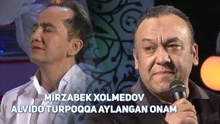 Mirzabek Xolmedov - Alvido Tuproqqa aylangan onam