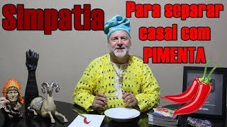 Willian Girassol - Simpatia para separar casal com PIMENTA - 2019