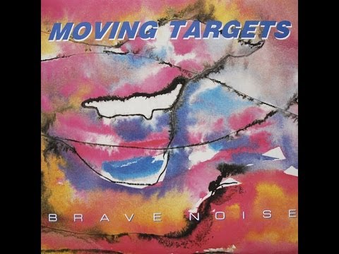 Moving Targets  Brave Noise (full album)