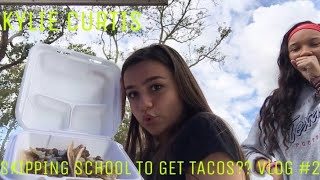 SKIPPING SCHOOL TO GET TACOS?? VLOG #2 | Kylie Curtis