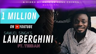 Lamberghini - Samuel Singh ft TeeBan | Prod by King Flame | Reprise Song Covers