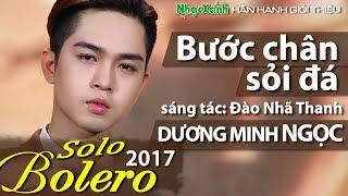 Solo Bolero 2017: Bước Chân Sỏi Đá - Hot Boy Bolero Dương Minh Ngọc
