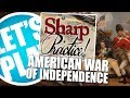 Let's Play: Sharp's Practice - The American War of Independence