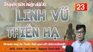 Truyện tiên hiệp Linh vũ thiên hạ tập 23|CÔ NƯƠNG NÓNG BỎNG|mc tuấn anh
