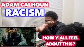 RACISM - ADAM CALHOUN | YOUTUBE MIGHT KICK ME OFF FOR THIS ONE | REACTION