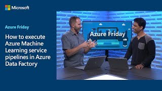 How to execute Azure Machine Learning service pipelines in Azure Data Factory | Azure Friday
