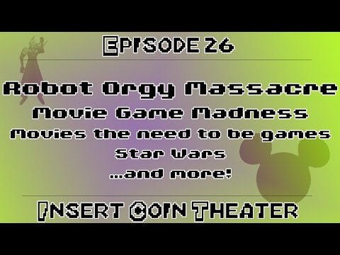 Insert Coin Theater Episode 26: Movie Game Madness with Robot Orgy Massacre