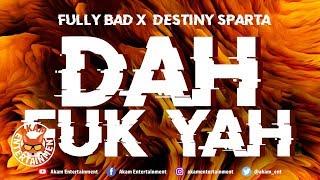 Fully Bad & Destiny Sparta - Dah Fuk Yah [Hot Draws Riddim]  September 2019