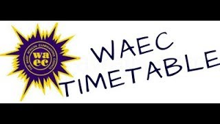 WAEC 2018 TIMETABLE - 2018/2019 MAY JUNE WASSCE TIMETABLE