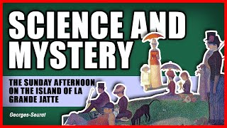 Science and Mystery - The Sunday Afternoon On the Island Of La Grande Jatte - Georges-Seurat