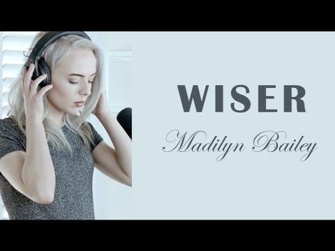 Wiser - Madilyn Bailey (Piano Version) Lyrics