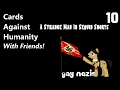 Gay Nazis And The Man In Sequin Shorts | Cards Against Humanity W/ Friends #10