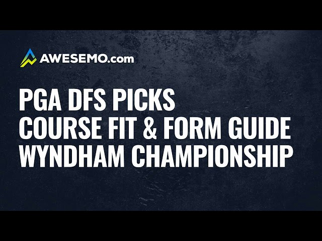 PGA DFS Course Fit & Form Podcast: 2020 Wyndham Championship Picks & Predictions