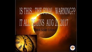 GODS FINAL WARNINGS BEGIN SOLAR ECLIPSE 2017 is Biblical Warning