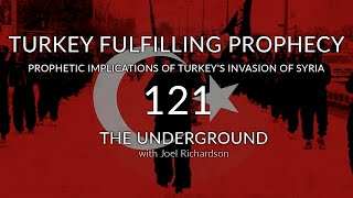 Prophetic Implications of Turkey's Invasion of Syria (TURKEY FULFILLING PROPHECY?) Underground #121