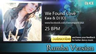 RUMBA | Kaia & Dj Ice - We Found Love (25 BPM)