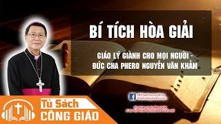Bí Tích Hòa Giải - Tiếng Gọi Hoán Cải Về Mặt Lương Tâm   GM. Phêrô Nguyễn Văn Khảm