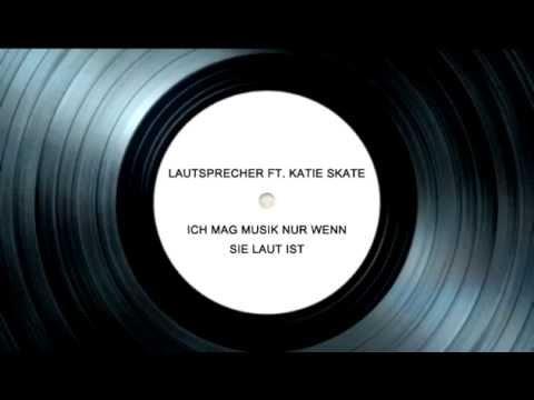 Lautsprecher feat. Katie Skate - Ich mag Musik nur wenn sie laut ist