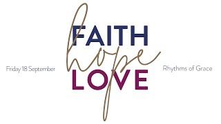 Faith, Hope and Love - Evening Prayer   Friday 18 September, 2020