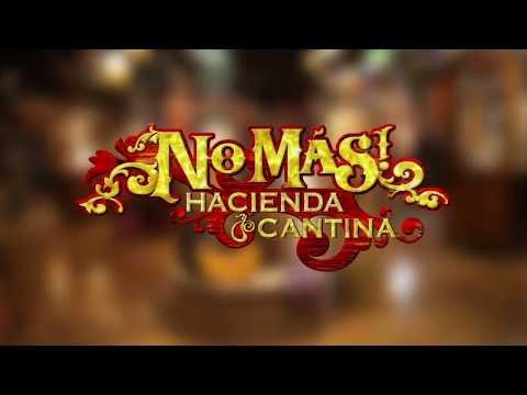 No Mas Hacienda & Cantina - short intro