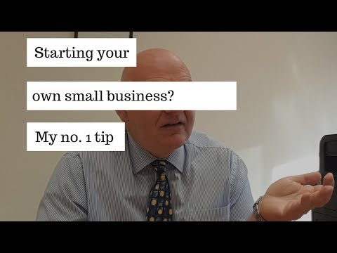 Starting Your Own Small Business? My No. 1 Tip