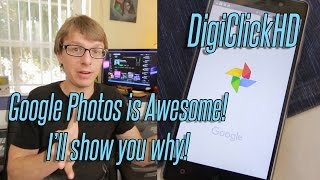 Google Photos is Awesome, I'll show you why! - DigiClickHD