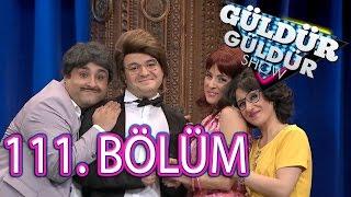 Güldür Güldür Show 111. Bölüm Tek Parça Full HD (13 Mayıs Cuma)
