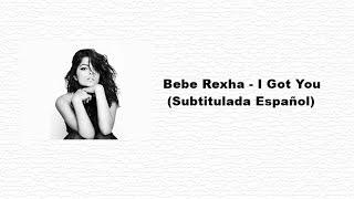Bebe Rexha - I Got You (Subtitulada Español)