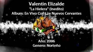 La Hielera (inedito) - Valentin Elizalde Con Los Nuevos Cervantes