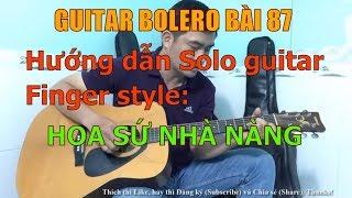 GUITAR BOLERO BÀI 87: HOA SỨ NHÀ NÀNG - (Hướng dẫn Solo guitar Finger style)