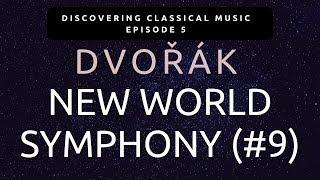 Discover Dvorak's New World Symphony (Discovering Classical Music, Ep. 5)