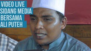 [LIVE] Sidang Media Tergempar ALI PUTEH Berkenaan Isu Video Aliff Syukri & Balu Abam Bocey