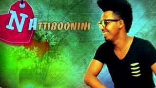 Nafrobika Totoba - Nattiboonini - New Afaan Oromoo Music 2016